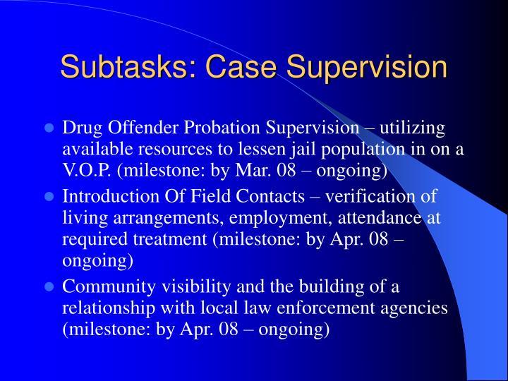 Subtasks: Case Supervision