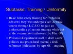 subtasks training uniformity