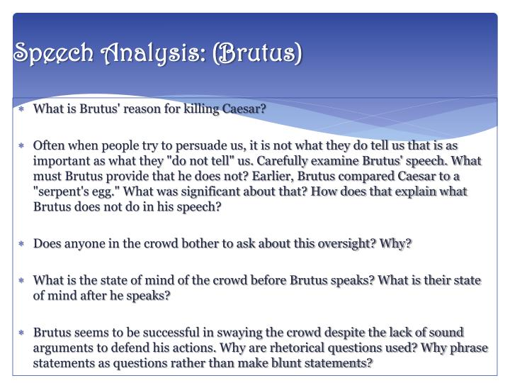 analysis of brutus and antonys speech The speeches given by both brutus and mark antony in william shakespeare's the tragedy of julius caesar are very persuasive to the audience that they are given to, but rhetorical devices were used in different ways in order for.