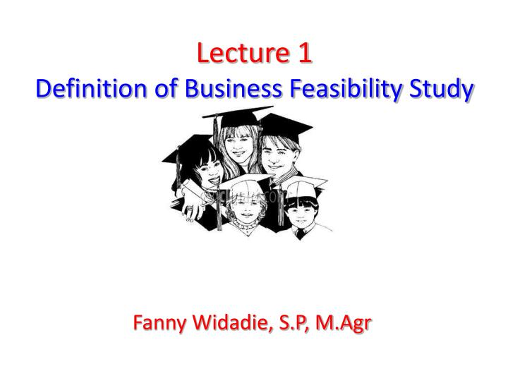 lecture 1 definition of business feasibility study n.