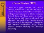 2 occult filariasis tpe
