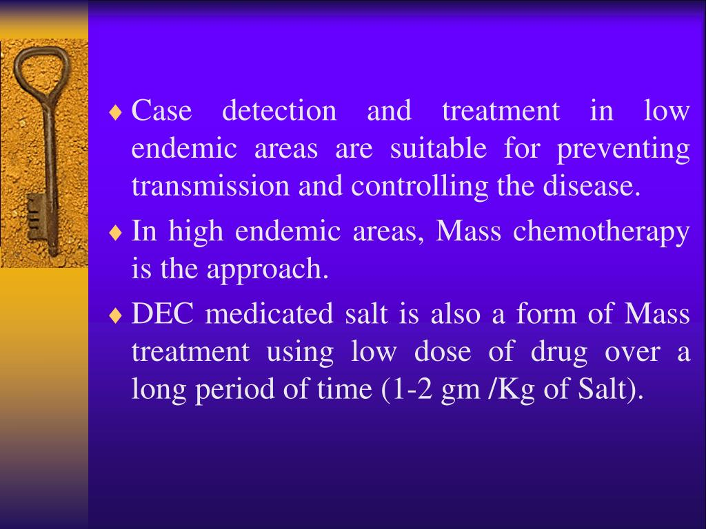 Case detection and treatment in low endemic areas are suitable for preventing transmission and controlling the disease.