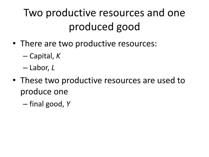 Two productive resources and one produced good