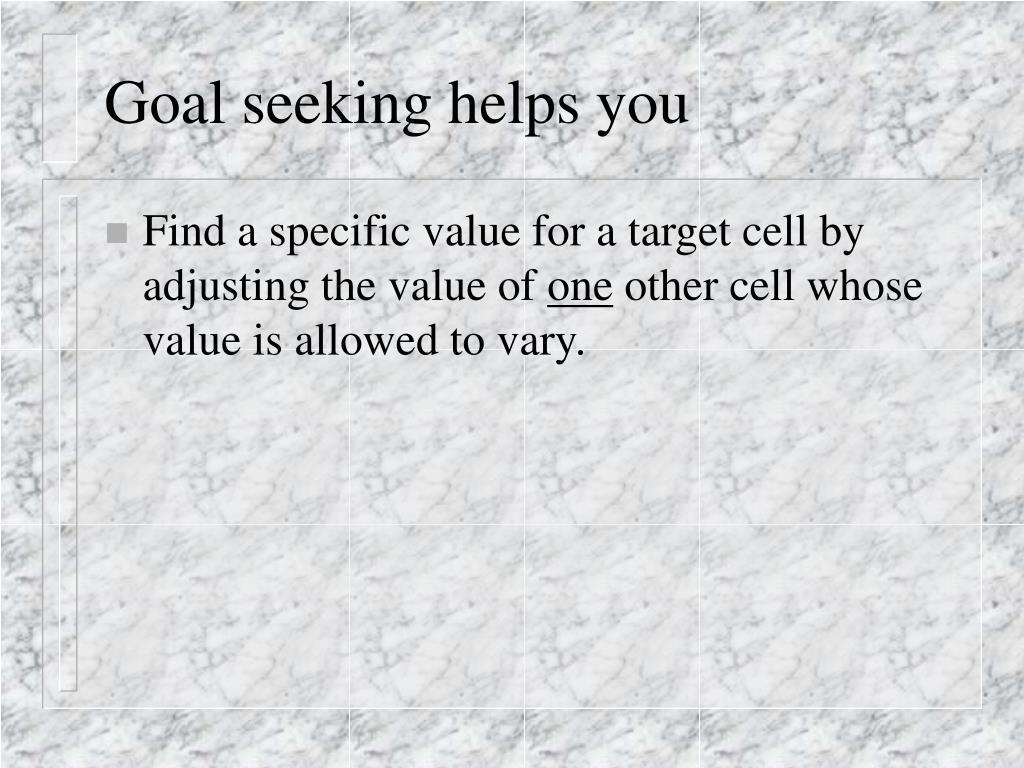 Goal seeking helps you
