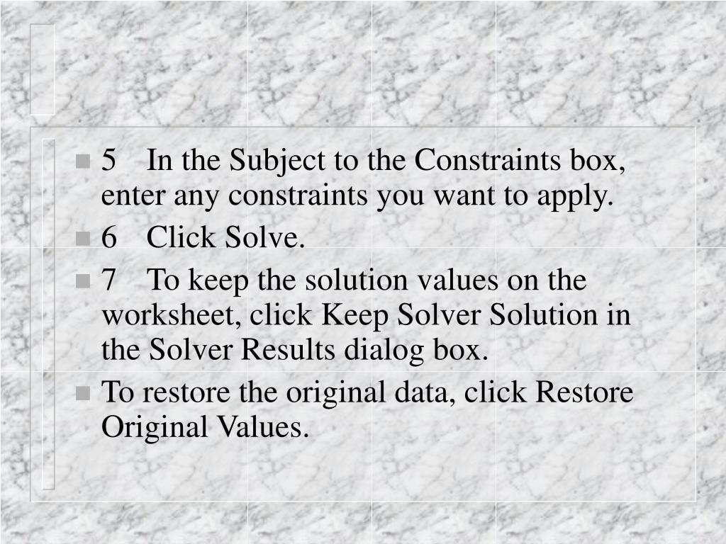 5In the Subject to the Constraints box, enter any constraints you want to apply.