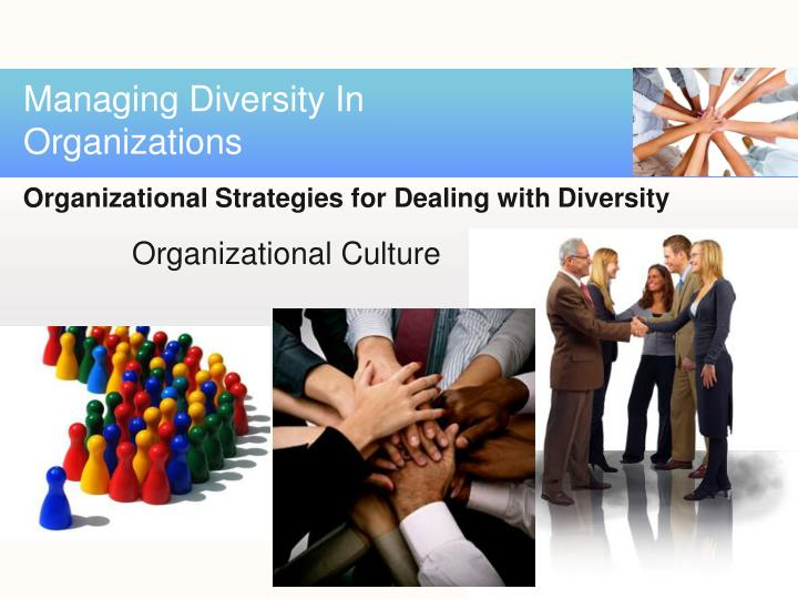 managing diversity in organisation Yet this new model for managing diversity lets the organization internalize differences among employees so that it learns and grows because of them.