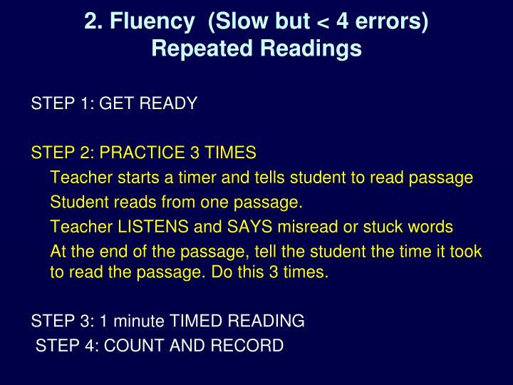 2. Fluency  (Slow but < 4 errors)