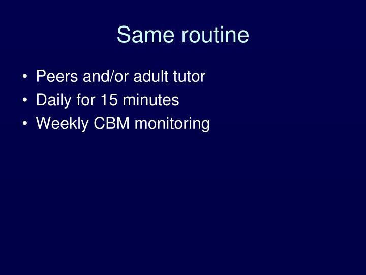 Same routine
