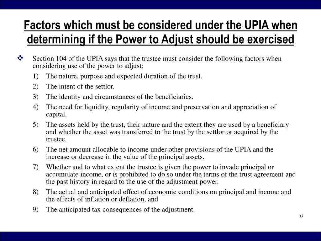 Section 104 of the UPIA says that the trustee must consider the following factors when  considering use of the power to adjust: