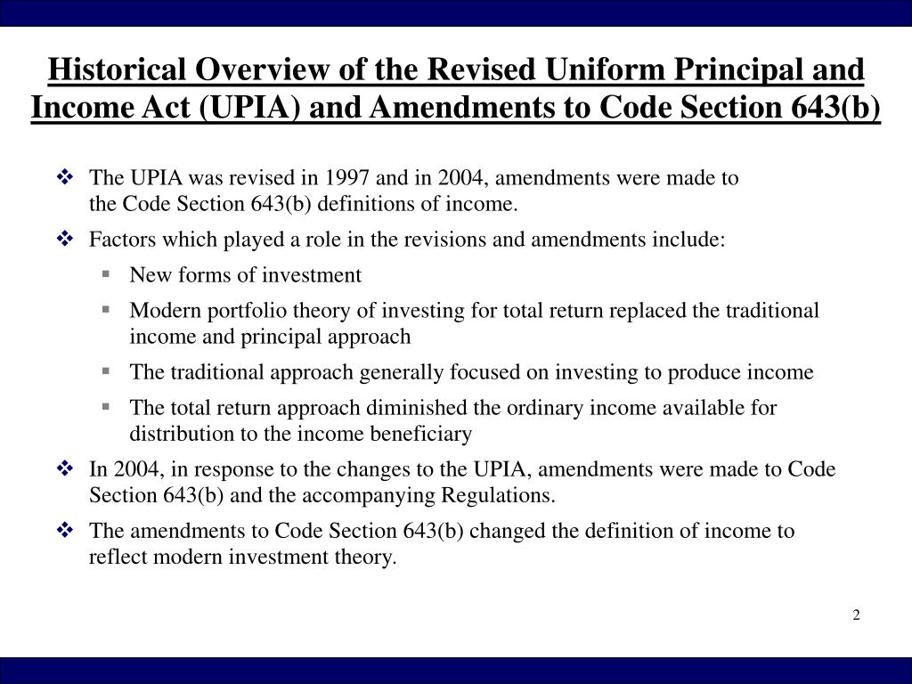 The UPIA was revised in 1997 and in 2004, amendments were made to                          the Code Section 643(b) definitions of income.