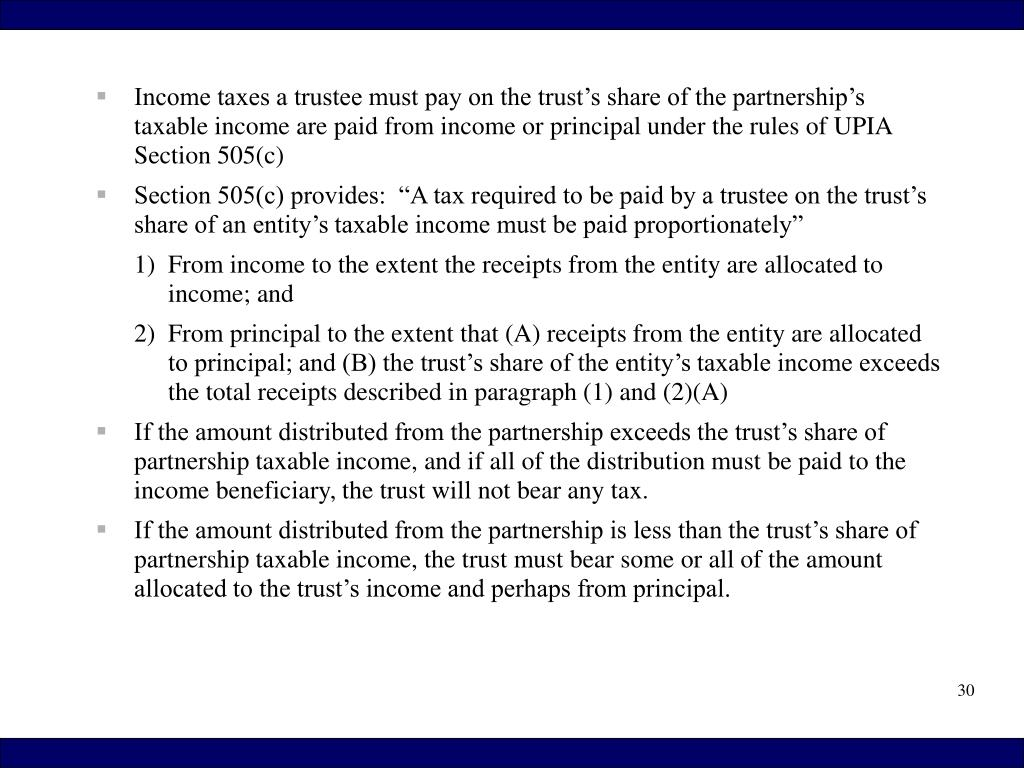 Income taxes a trustee must pay on the trust's share of the partnership's taxable income are paid from income or principal under the rules of UPIA Section 505(c)