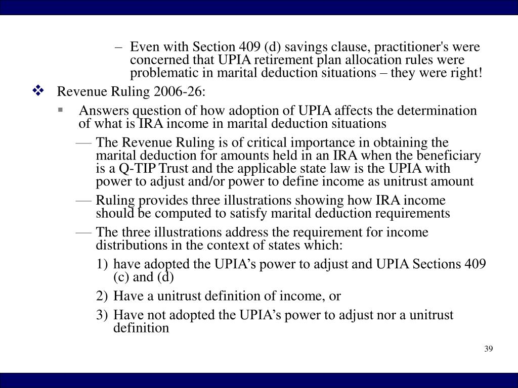 Even with Section 409 (d) savings clause, practitioner's were concerned that UPIA retirement plan allocation rules were problematic in marital deduction situations – they were right!