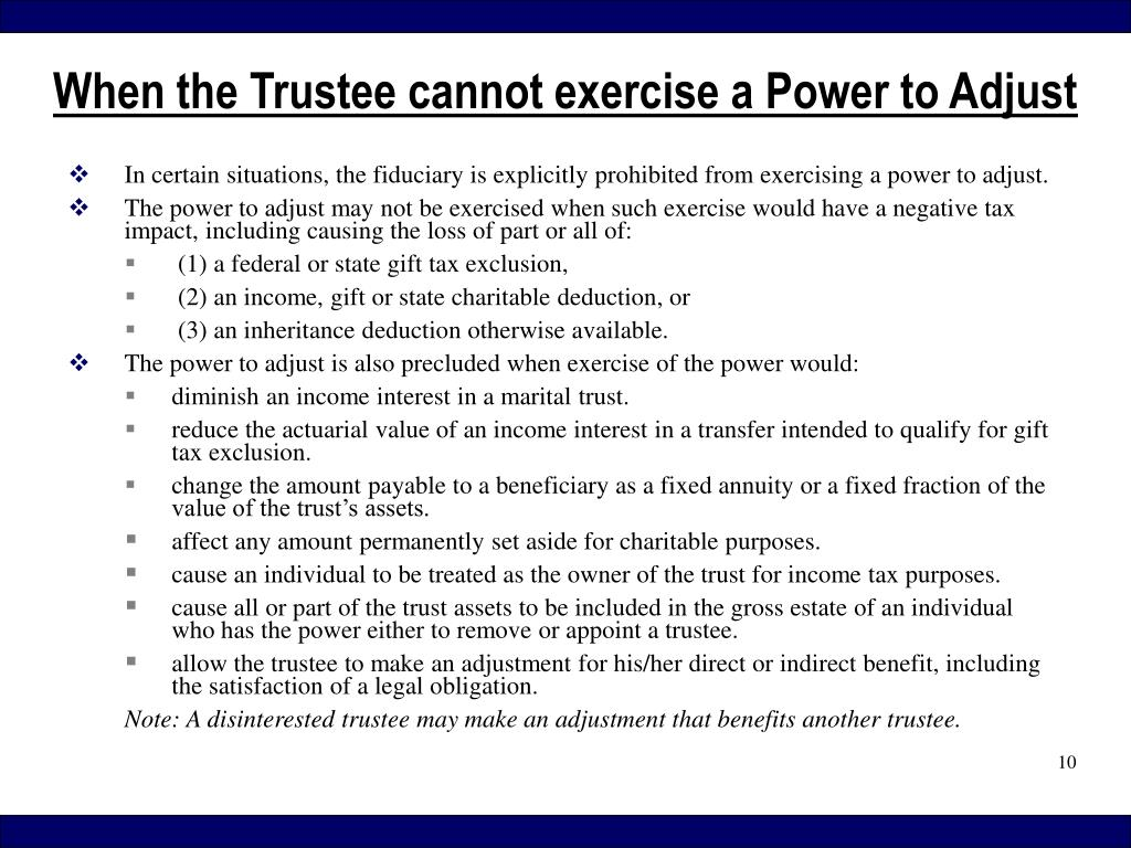 In certain situations, the fiduciary is explicitly prohibited from exercising a power to adjust.