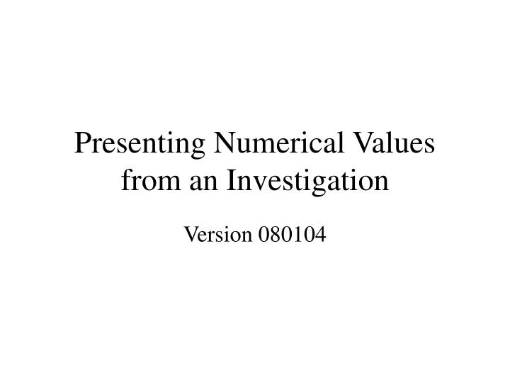 presenting numerical values from an investigation n.