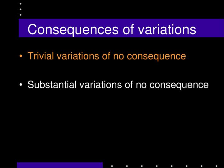 Consequences of variations