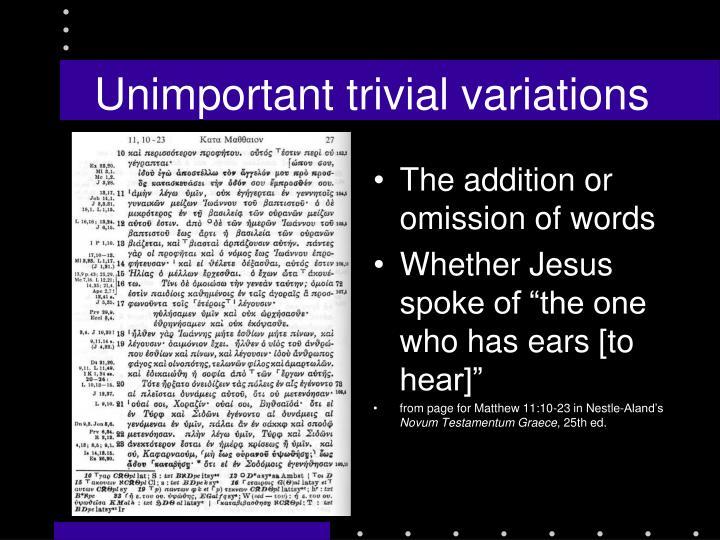 Unimportant trivial variations