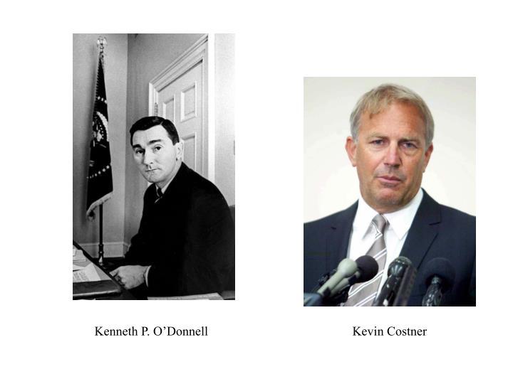 Kenneth P. O'Donnell                                             Kevin Costner