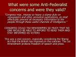 what were some anti federalist concerns and were they valid4