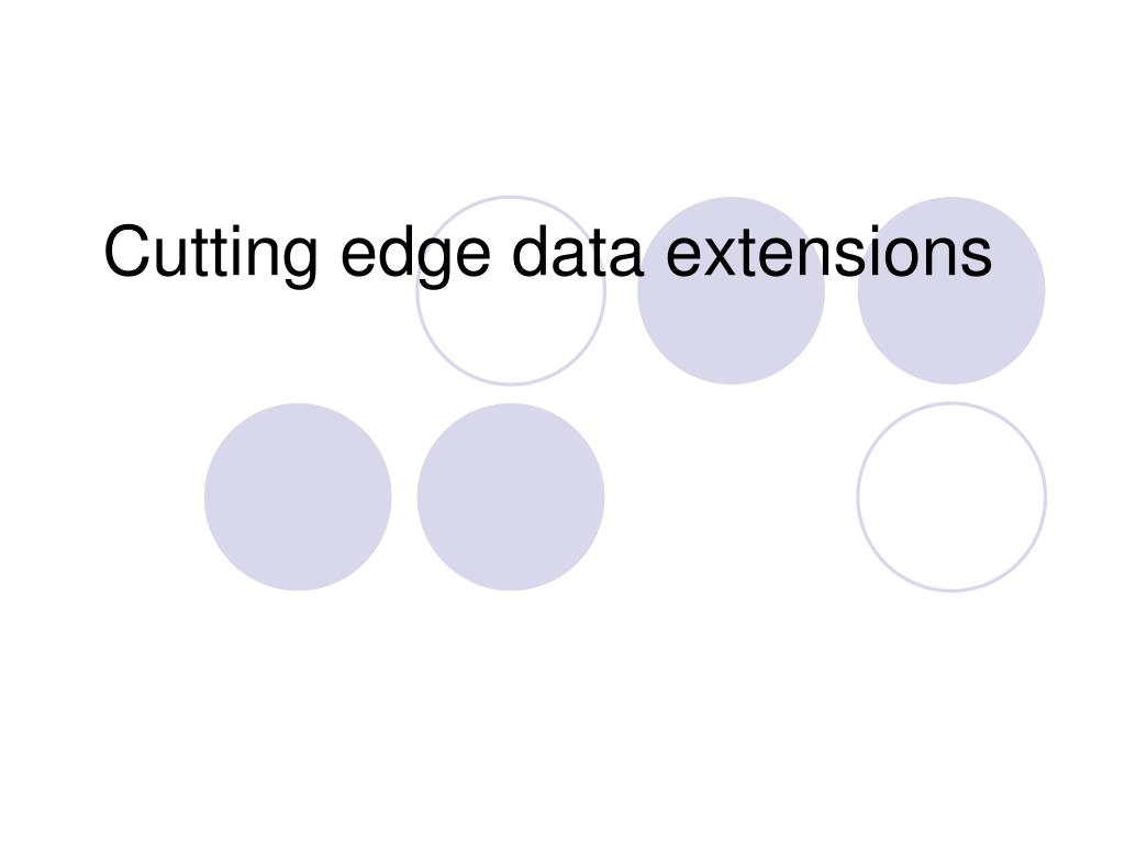 Cutting edge data extensions