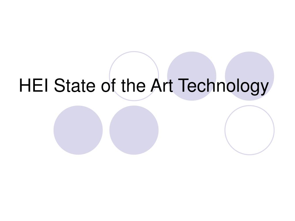 HEI State of the Art Technology