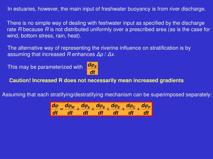 The alternative way of representing the riverine influence on stratification is by assuming that increased
