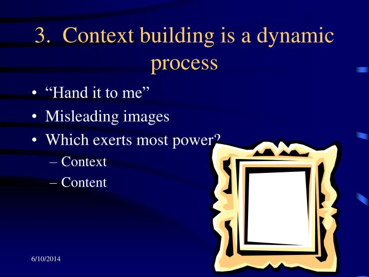 3.  Context building is a dynamic process