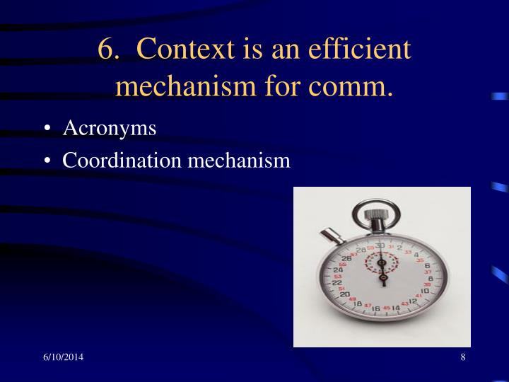 6.  Context is an efficient mechanism for comm.
