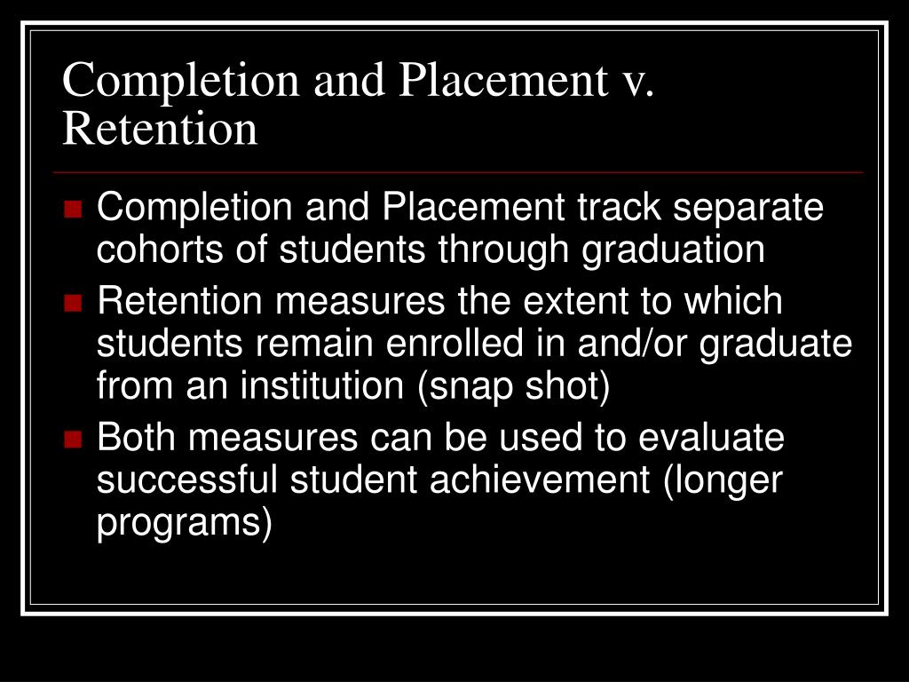 Completion and Placement v. Retention