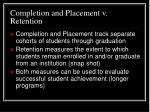 completion and placement v retention