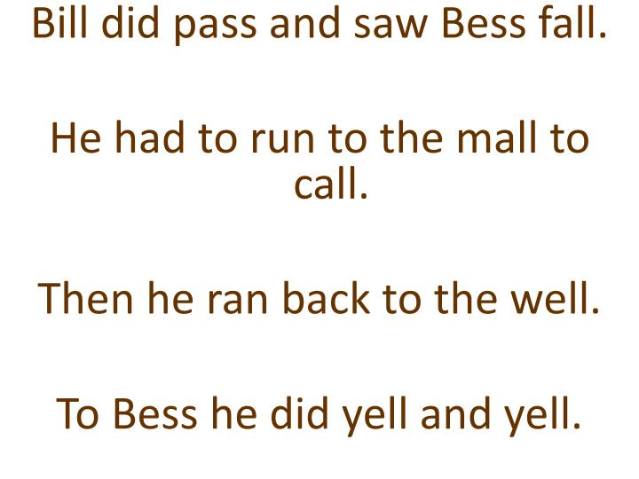 Bill did pass and saw Bess fall.
