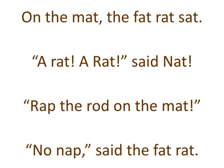 On the mat, the fat rat sat.