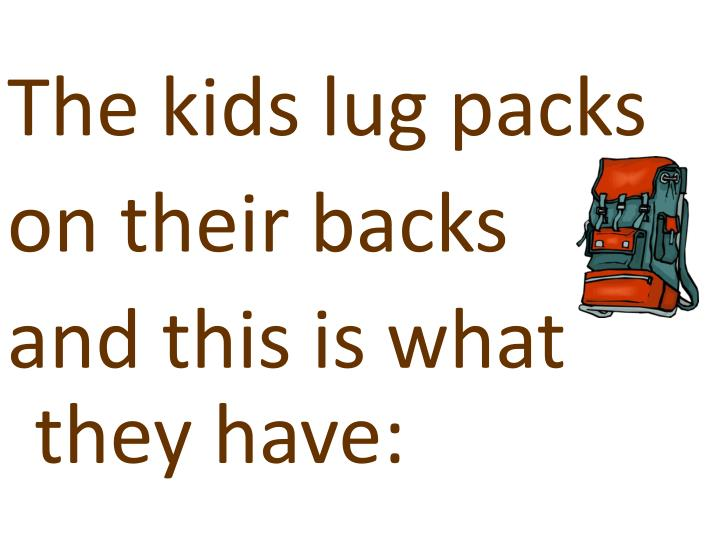 The kids lug packs