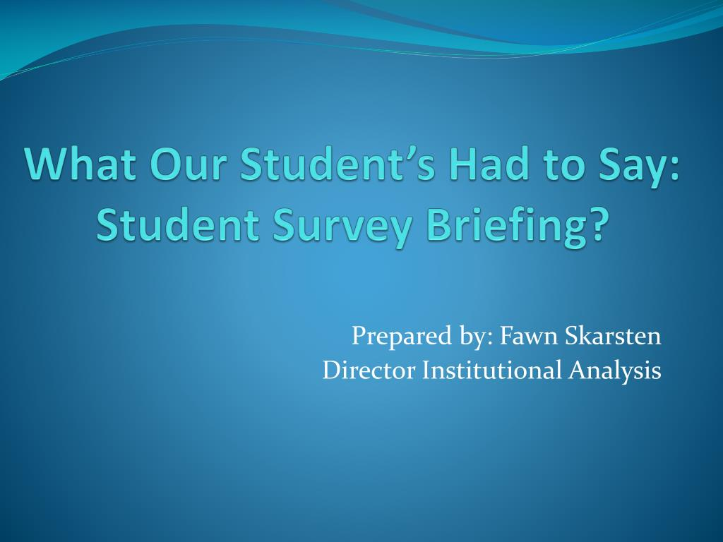 what our student s had to say student survey briefing l.
