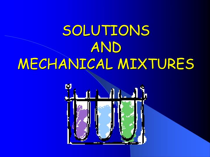 Solutions and mechanical mixtures