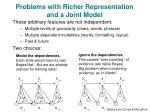 problems with richer representation and a joint model