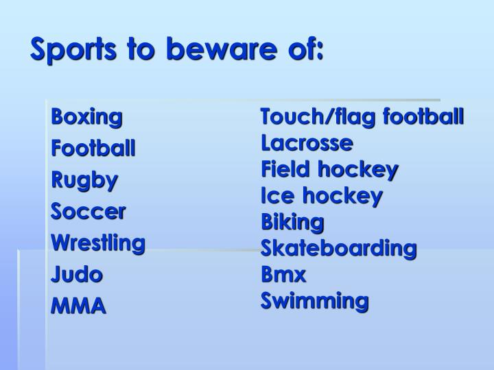 Sports to beware of: