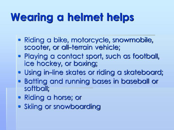 Wearing a helmet helps