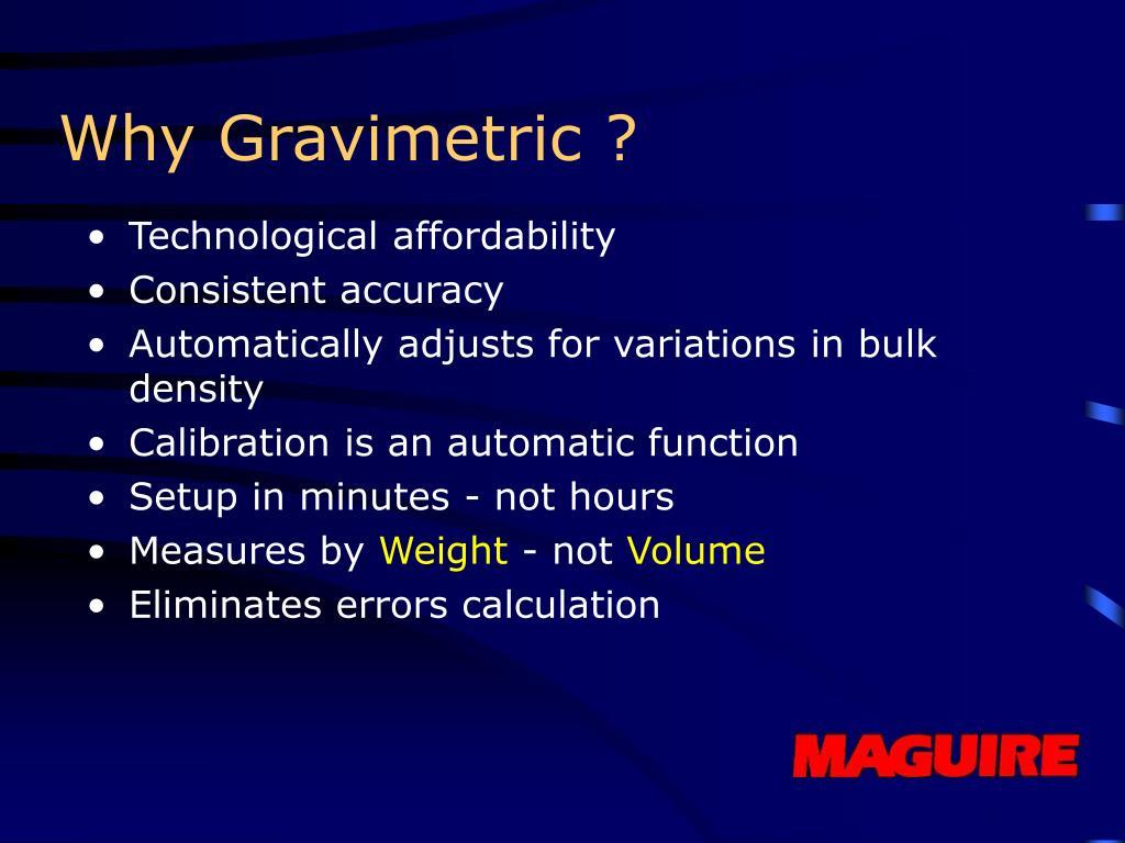 Why Gravimetric ?