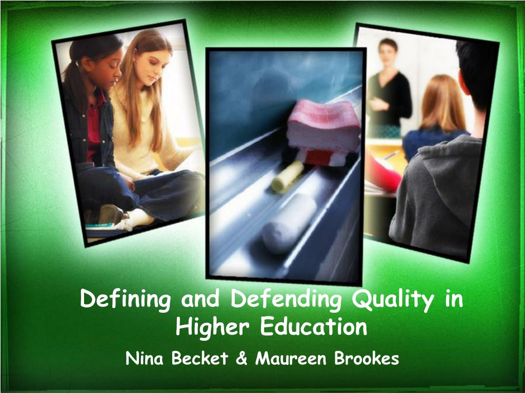 defining and defending quality in higher education l.