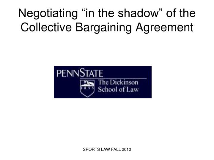 negotiating in the shadow of the collective bargaining agreement n.