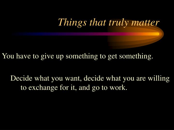 Things that truly matter
