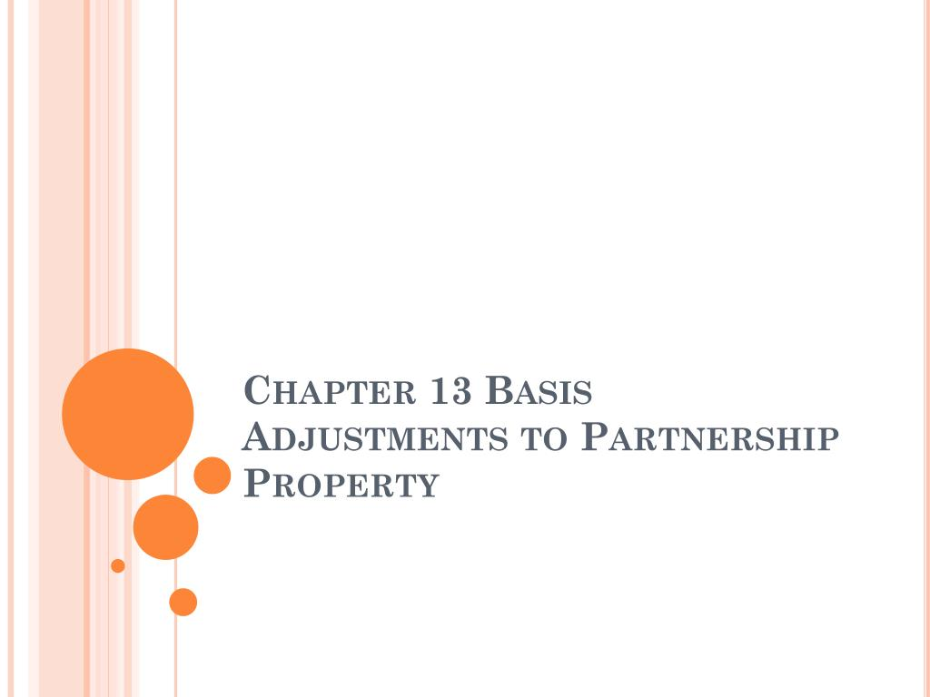 Chapter 13 Basis Adjustments to Partnership Property