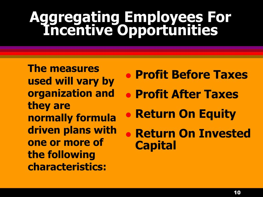 The measures used will vary by organization and they are normally formula driven plans with one or more of the following characteristics: