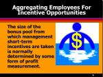aggregating employees for incentive opportunities9