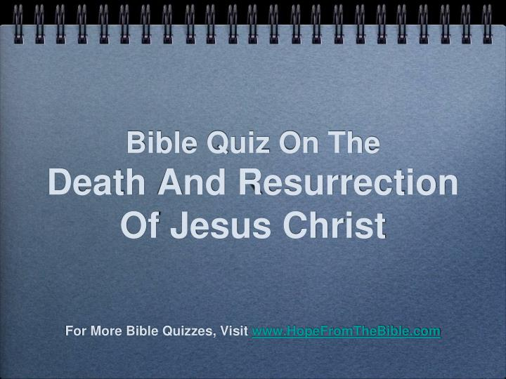 bible quiz on the death and resurrection of jesus christ n.