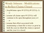 wendy johnson modifications to reflect claims closed