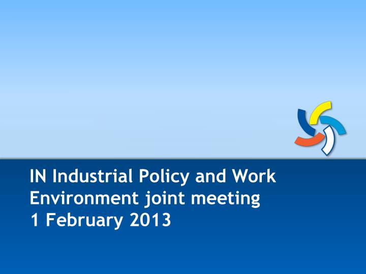 in industrial policy and work environment joint meeting 1 february 2013 n.