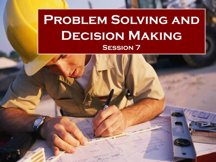 problem solving and decision making session 7 n.