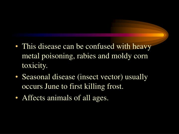 This disease can be confused with heavy metal poisoning, rabies and moldy corn toxicity.