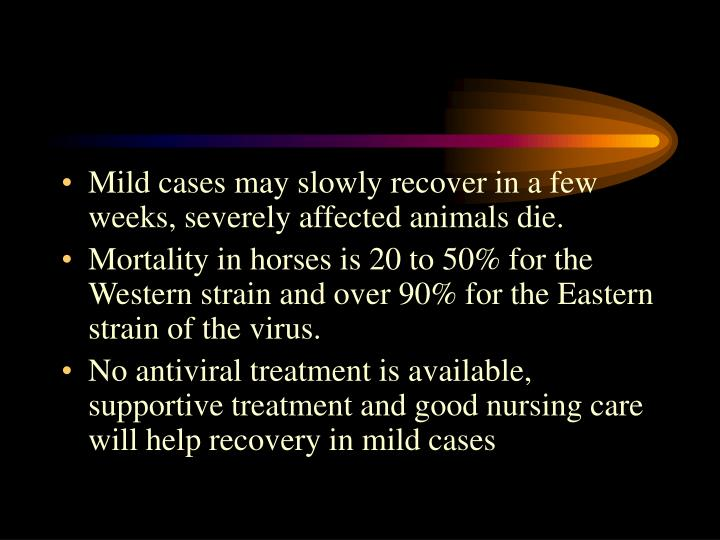 Mild cases may slowly recover in a few weeks, severely affected animals die.